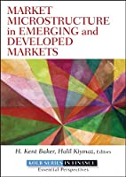 Market Microstructure in Emerging and Developed Markets: Price Discovery, Information Flows, and Transaction Costs (Robert W. Kolb Series)