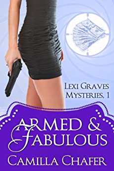 [Camilla Chafer]のArmed and Fabulous (Lexi Graves Mysteries Book 1) (English Edition)