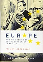 Europe and the Decline of Social Democracy in Britain: From Attlee to Brexit