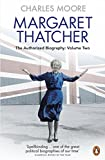 Margaret Thatcher: The Authorized Biography, Volume Two: Everything She Wants - Charles Moore