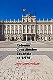 Reforma CONSTITUCIÓN ESPAÑOLA de 1.978: Lo que los ciudadanos quieren, y a los políticos aterra