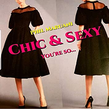 Chic and Sexy, You're So...