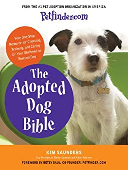 Petfinder.com The Adopted Dog Bible  Your One-Stop Resource for Choosing Training and Caring for Your Sheltered or Rescued Dog
