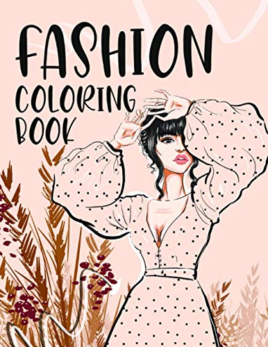Fashion Coloring Book: Fashion and Other Fun For Adults, Teens, & Girls | Beauty Outfits Creations from Magazines | Sketchbook For All Ages
