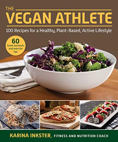 The Vegan Athlete: A Complete Guide to a Healthy, Plant-Based, Active Lifestyle