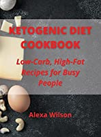 Ketogenic Diet Cookbook: Low-Carb, High-Fat Recipes for Busy People