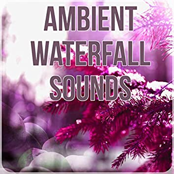Ambient Waterfall Sounds - Sounds of Nature, Chill Out Music, Healing Meditation, Total Relax, Piano Songs, Restful Sleep