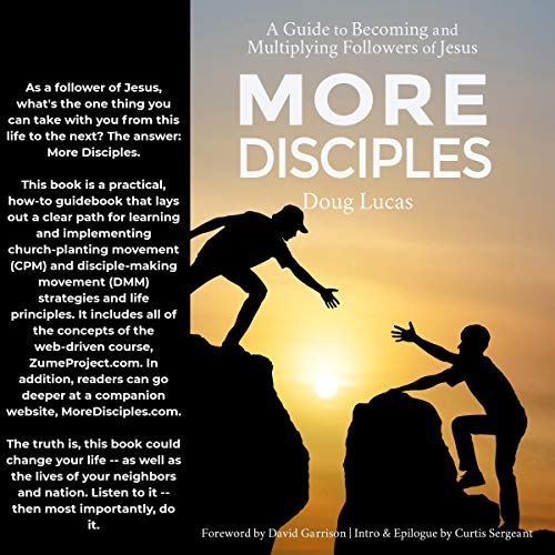 More Disciples: A Guide to Becoming and Multiplying Followers of Jesus Audiobook By Doug Lucas cover art