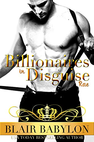 Billionaires in Disguise: Rae: The Wulf and Rae Series, A Romance Novel (Billionaires in Disguise: Rae, Book 1)