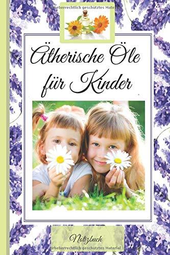 """Aromatherapie für Kinder / Ätherische Öle: Praxisbewährtes NOTIZBUCH für Ihre Öle Notizen, Öle-Abende, Öle-Trainings und Öle-Promos (Schreibheft \""""Kinder Modern Essentials\"""")"""