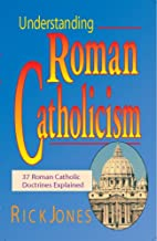 Understanding Roman Catholicism: 37 Roman Catholic Doctrines Explained