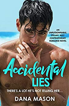 Accidental Lies: An unputdownable, steamy, sexy contemporary romance novel (Accidental Love Book 2) by [Dana Mason]