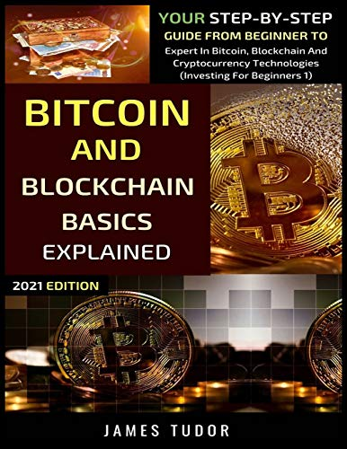 Bitcoin And Blockchain Basics Explained: Your Step-By-Step Guide From Beginner To Expert In Bitcoin,