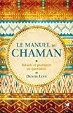 Le manuel du Chaman - Rituels et...