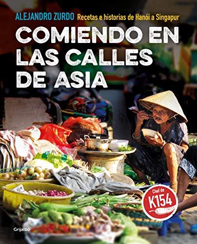 Comiendo en las calles de Asia: Recetas e historias de Hanói a Singapur (Spanish Edition)