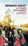 Le Temps des Carbec (Ces messieurs de St-Malo, Tome 2) Ces messieurs de Saint-Malo Tome 2 Tome 2