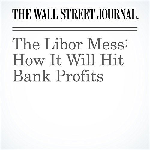 The Libor Mess: How It Will Hit Bank Profits cover art