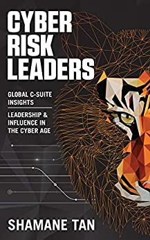 Cyber Risk Leaders: Global C-Suite Insights - Leadership & Influence in the Cyber Age by [Shamane Tan]