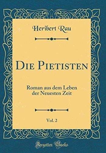 Die Pietisten, Vol. 2: Roman aus dem Leben der Neuesten Zeit (Classic Reprint)