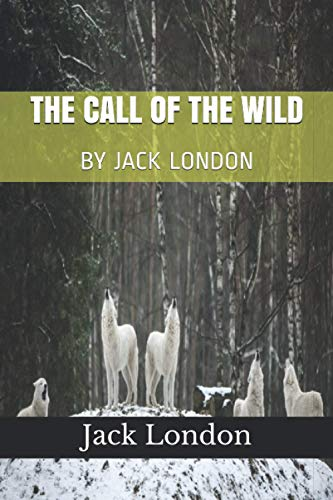 THE CALL OF THE WILD: BY JACK LONDON
