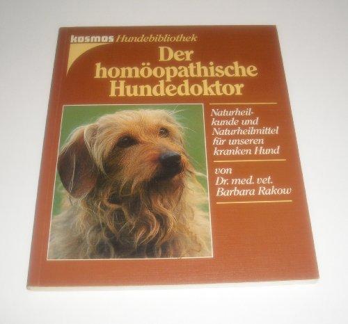 Der homöopathische Hundedoktor. Naturheilkunde und Naturheilmittel für unseren kranken Hund (Kosmos-Hundebibliothek)
