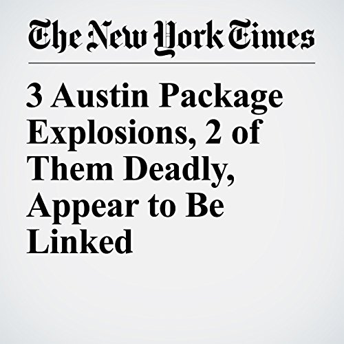 3 Austin Package Explosions, 2 of Them Deadly, Appear to Be Linked copertina