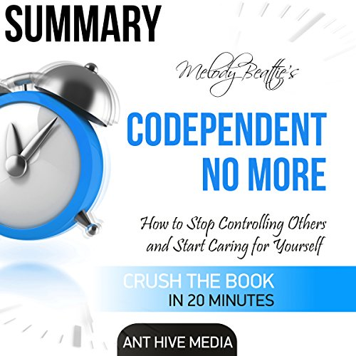 Summay: Melody Beattie's Codependent No More: How to Stop Controlling Others and Start Caring for Yourself cover art