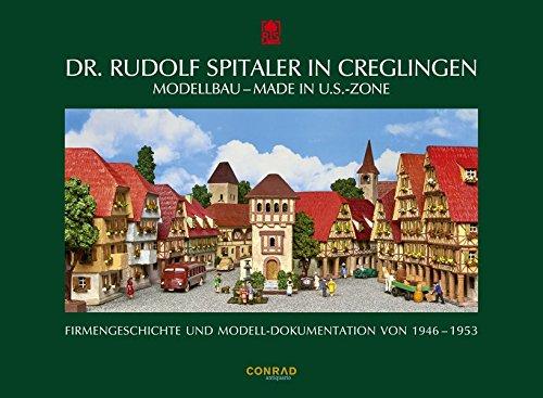 Dr. Rudolf Spitaler in Creglingen. Modellbau - Made in U.S.-Zone: Firmengeschichte und Modell-Dokumentation von 1946 - 1953