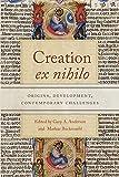 Creation Ex Nihilo: Origins, Development, Contemporary Challenges