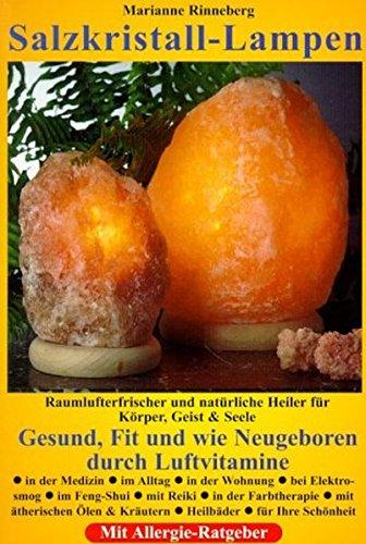 Salzkristall-Lampen: Raumlufterfrischer und natürliche Heiler für Körper, Geist und Seele. Gesund, Fit und wie Neugeboren durch Luftvitamine