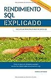Rendimiento SQL explicado: Todo lo que los desarrolladores necesitan saber sobre rendimiento SQL