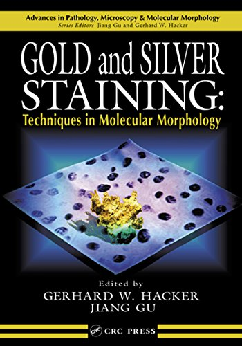 Gold and Silver Staining: Techniques in Molecular Morphology (Advances in Pathology, Microscopy, & Molecular Morphology Book 1)