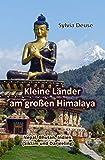 Kleine Länder am großen Himalaya: Eine Reise nach Nepal, Bhutan, Indien (Sikkim und Darjeeling) (German...