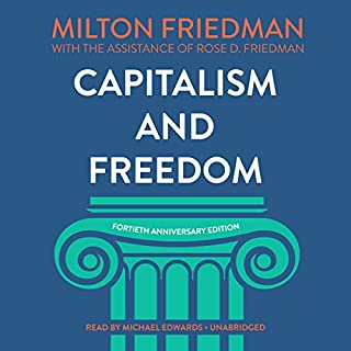 Capitalism and Freedom, Fortieth Anniversary Edition                   Written by:                                                                                                                                 Milton Friedman,                                                                                        Rose D. Friedman,                                                                                        Grover Gardner - prologue                               Narrated by:                                                                                                                                 Michael Edwards                      Length: 7 hrs and 16 mins     4 ratings     Overall 4.8
