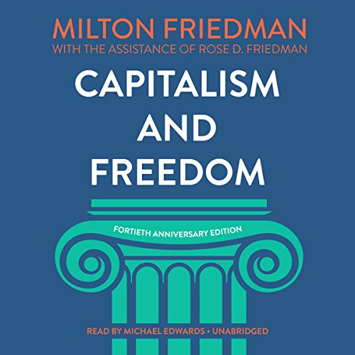 Capitalism and Freedom, Fortieth Anniversary Edition                   By:                                                                                                                                 Milton Friedman,                                                                                        Rose D. Friedman,                                                                                        Grover Gardner - prologue                               Narrated by:                                                                                                                                 Michael Edwards                      Length: 7 hrs and 16 mins     133 ratings     Overall 4.4