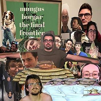 Mungus Borgar, The Final Frontier