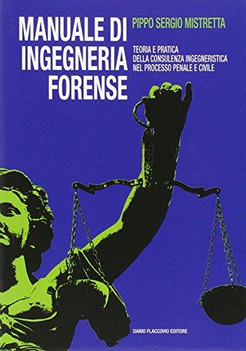 Manuale di ingegneria forense. Teoria e pratica della consulenza ingegneristica nel processo penale e civile
