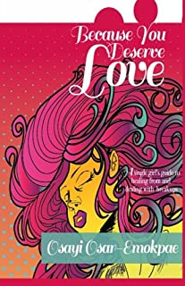 Because You Deserve Love: A single girl's guide to healing from and dealing with breakups