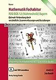 Mathematik Fachabitur Bayern FOS/BOS 12 (Nichttechnik): Analysis und Stochastik - Optimale Vorbereitung durch verständliche Zusammenfassungen und Basisübungen