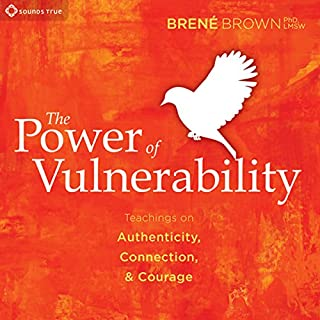 The Power of Vulnerability     Teachings of Authenticity, Connection, and Courage              By:                                                                                                                                 Brené Brown PhD                               Narrated by:                                                                                                                                 Brené Brown                      Length: 6 hrs and 30 mins     26,530 ratings     Overall 4.9
