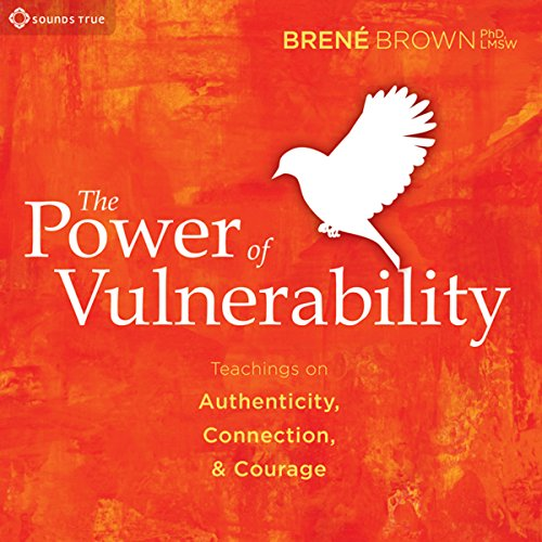 The Power of Vulnerability     Teachings of Authenticity, Connection, and Courage              By:                                                                                                                                 Brené Brown PhD                               Narrated by:                                                                                                                                 Brené Brown                      Length: 6 hrs and 30 mins     27,155 ratings     Overall 4.9