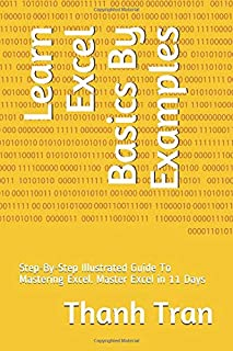 Learn Excel Basics By Examples: Step-By-Step Illustrated Guide To Mastering Excel. Master Excel in 11 Days