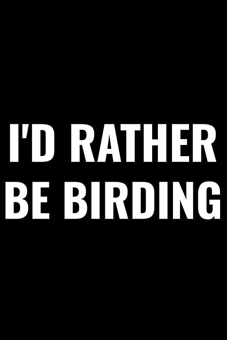 効果的正しく親密なI'd Rather Be Birding: Bird Watching Log Book, Field Diary Notebook,  Birding Trips Species Record Tracker, Birder Journal