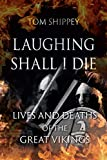 Shippey, T: Laughing Shall I Die: Lives and Deaths of the Great Vikings - Tom Shippey