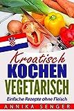 Kroatisch kochen vegetarisch: Einfache Rezepte ohne Fleisch