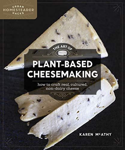 Mcathy, K: Art of Plant-Based Cheesemaking (Urban Homesteader Hacks)