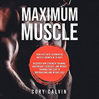 Maximum Muscle: Turn Fats into Exponential Muscle Growth in 10 Days - Discover How Strength Training, Bodyweight Exercises, and Weight Training Can Lead to Bodybuilding and Weight Loss cover art
