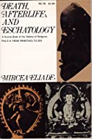Death, afterlife, and eschatology;: A thematic source book of the history of religions