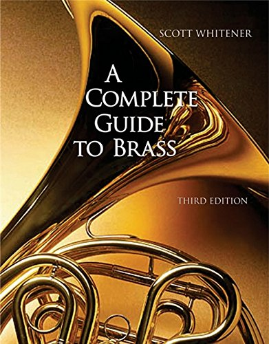 A Complete Guide to Brass: Instruments and Technique...
