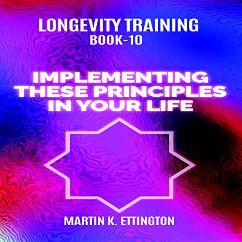 Longevity Training Book 10: Implementing These Principles in Your Life audiobook cover art